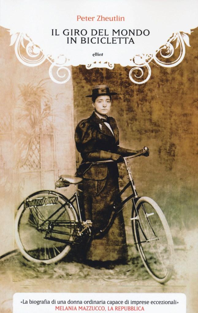 Il giro del mondo in bicicletta. La straordinaria avventura di una donna alla conquista della libertà.