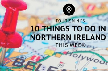 10 Things To Do In Northern Ireland This Week