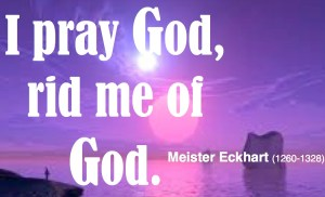 Eckhart rid me of God