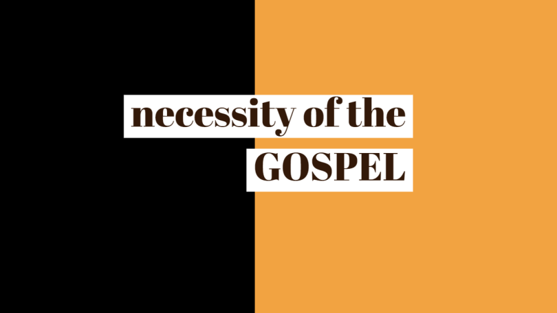 Necessity of the gospel