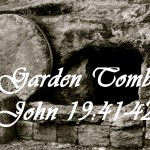 Garden Tomb John 19:41-42