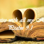 Praise with all my Heart Psalm 9:1