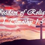 Freedom of Religion 1 Timothy 1:5