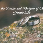God is the Creator and Designer of Marriage Genesis 2:24