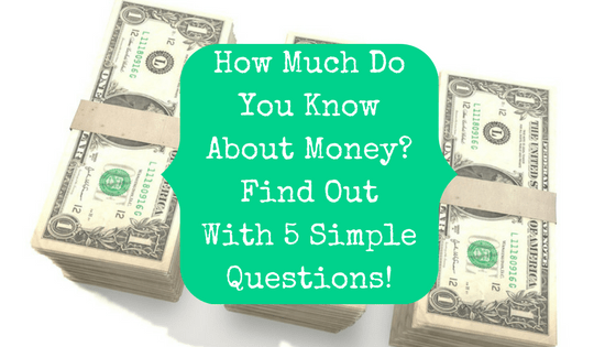 How Much Do You Know About Money? Test Your Finanical Literacy With 5 Simple Questions