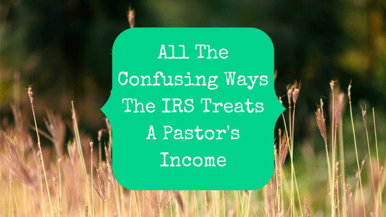 All The Confusing Ways The IRS Treats A Pastor's Income