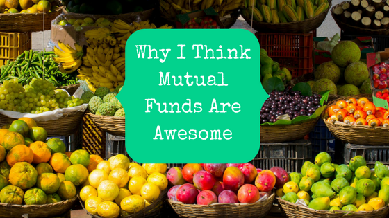 Picture of fruit at a market with blog post title Why I Think Mutual Funds Are Awesome