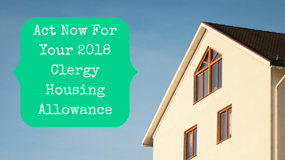 Picture of a house with blog post title: Act Now For Your 2018 Clergy Housing Allowance