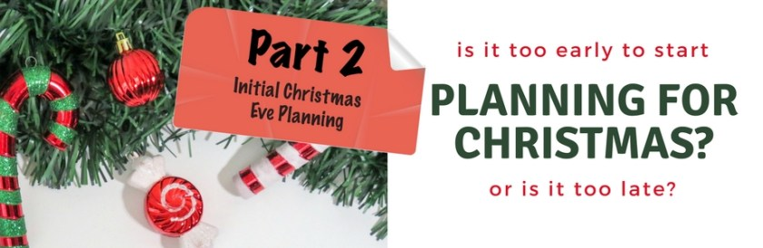 initial christmas eve planning is it too early to start planning
