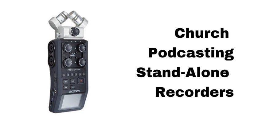 Church Podcasting: Stand alone recorders for podcasts