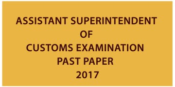 Assistant Superintendent of customs Examination Past paper - 2017