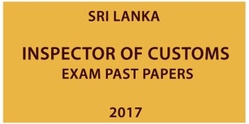Inspector of Customs Exam past papers - 2017 | Sri Lanka