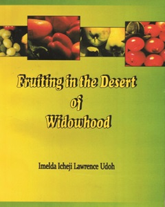 Fruiting In the Desert Of Widowhood by Imelda Udoh (PhD)