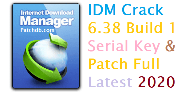 IDM Crack 6.38 Build 1 Serial Key & Patch Full Latest 2020