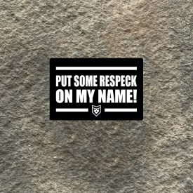 Put Some Respeck on my Name!  Vinyl decal