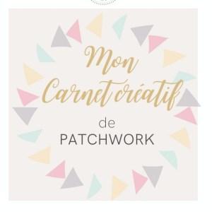 Carnet Créatif de patchwork : organiser de projets de patchwork