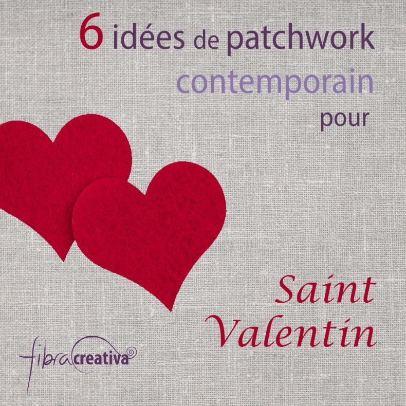 6 idees de patchwork contemporain pour Saint Valentin