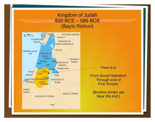 Here's a depiction of the kingdom of Judea and Israel near the end of the First Temple Period.  After this, the Jews become dispersed, mostly to Bablyonia and later to Italy.