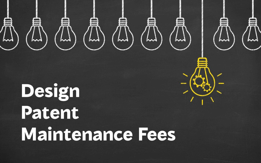 Do Design Patents Have Maintenance Fees?