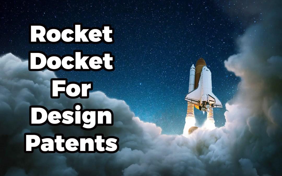 Rocket Docket Design Patents