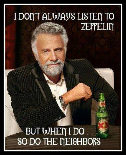 I dont always listen to Zeppelin