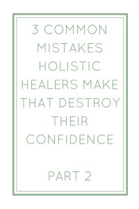 3 Commom Mistakes holistic healers make that destroy their confidence(1)