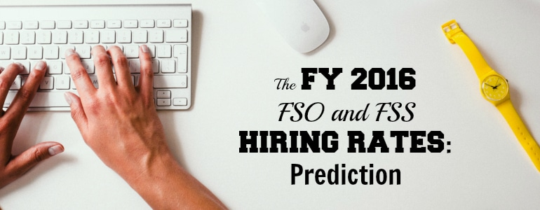 The FY 2016 FSO and FSS Hiring Rates: Prediction