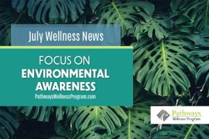 July Wellness: Focus on Environmental Awareness