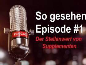 So gesehen - Episode #1: Der Stellenwert von Supplementen