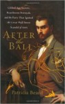 After The Ball: Gilded Age Secrets, Boardroom Betrayals, and the Party That Ignited the Great Wall St. Scandal of 1905