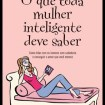 o que toda mulher inteligente deve saber - DICA DE LIVRO - O que toda mulher inteligente deve saber