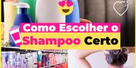 Como Escolher o Shampoo Certo - Como Escolher o Shampoo Certo: O Guia Completo