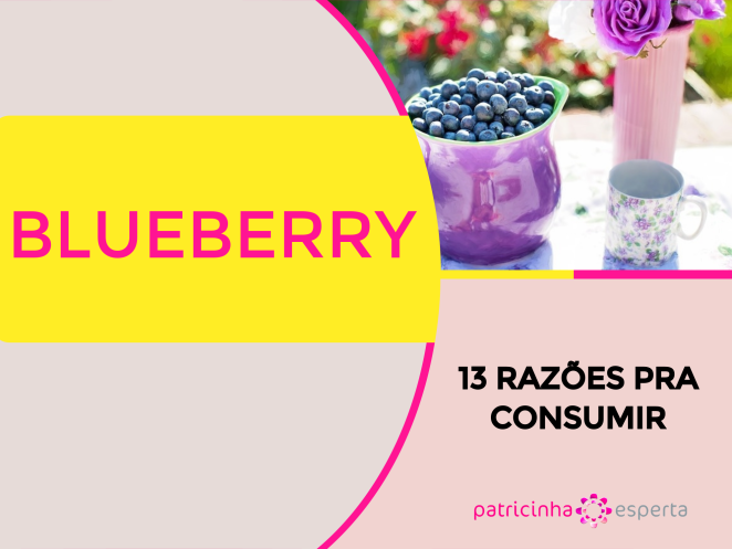 Blueberry - Blueberry: 13 Razões pra Consumir