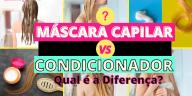 Como Escolher o Shampoo Certo 8 - Máscara Capilar X Condicionador: Qual é a Diferença?