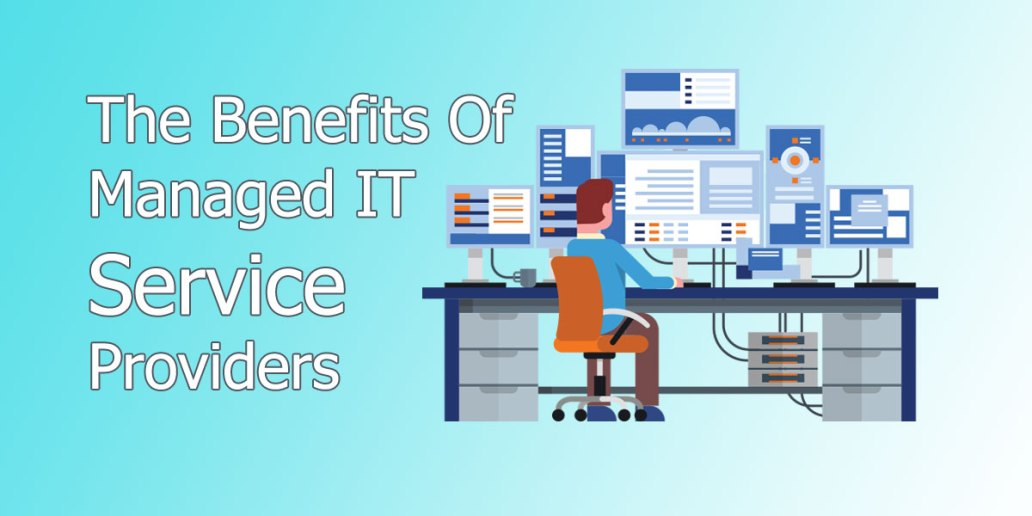 The Benefits Of Managed IT Service Providers