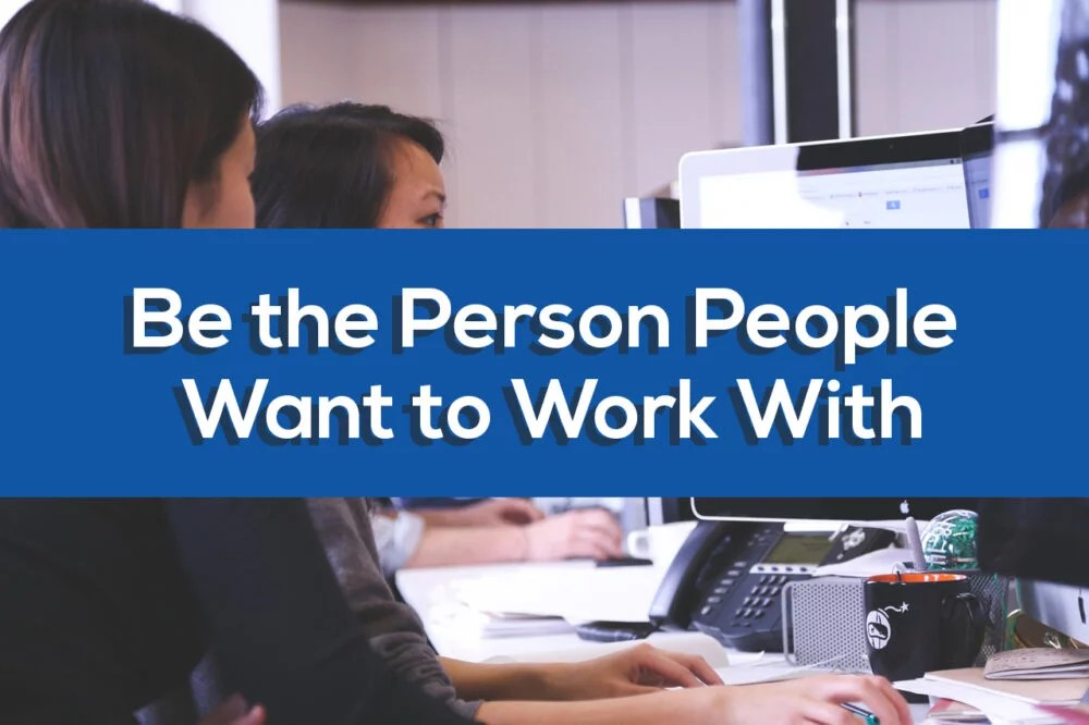 Be the Person People Want to Work With
