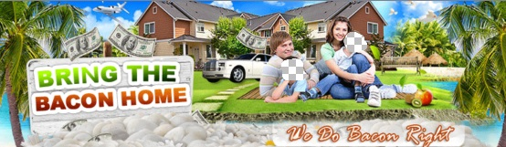 """If this graphic is to believed, """"BRING THE BACON HOME"""" will produce a happy marriage and bring you children -- along with a palm-tree lined oceanfront mansion near a convenient airport, a big car and delicious, oversized fruit."""