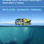 """""""Historia Bajo las Aguas"""" // Jornadas sobre Patrimonio Arqueológico Subacuático y Costero."""