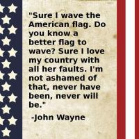 John Wayne: Sure I Wave the American Flag - Do you know a better flag to wave?