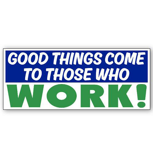 Good things come with work