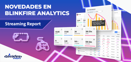 Novedades en Blinkfire: Streaming Report