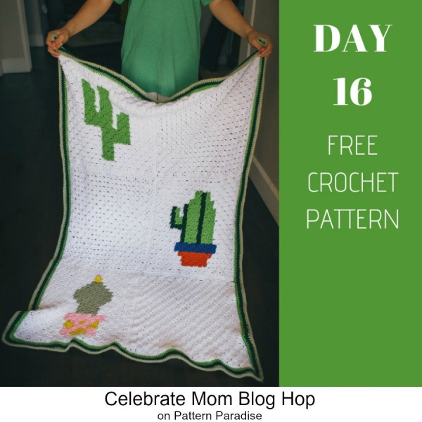 2019 Celebrate Mom Blog Hop – Day 16 Cactus Blanket