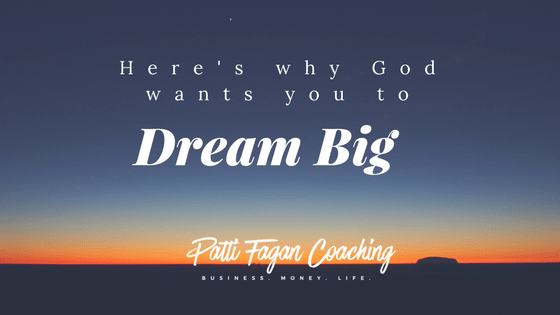 Here's why God wants you to dream big