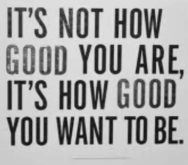 Its how good you want to be!