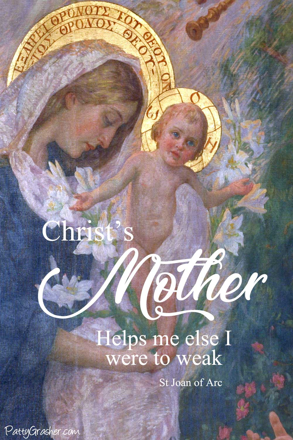 """Image of Blessed Mother with Child Jesus. Words - """"Christ's Mother helps me else I were to weak."""" St Joan of Arc"""