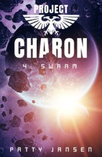 Project Charon 4: Swarm by Patty Jansen