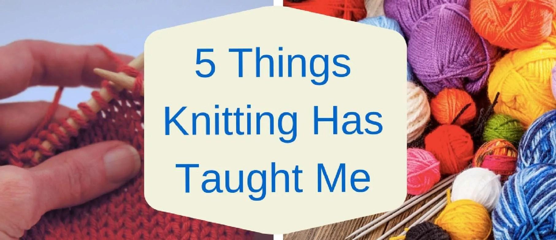 5 Things Knitting Has Taught Me