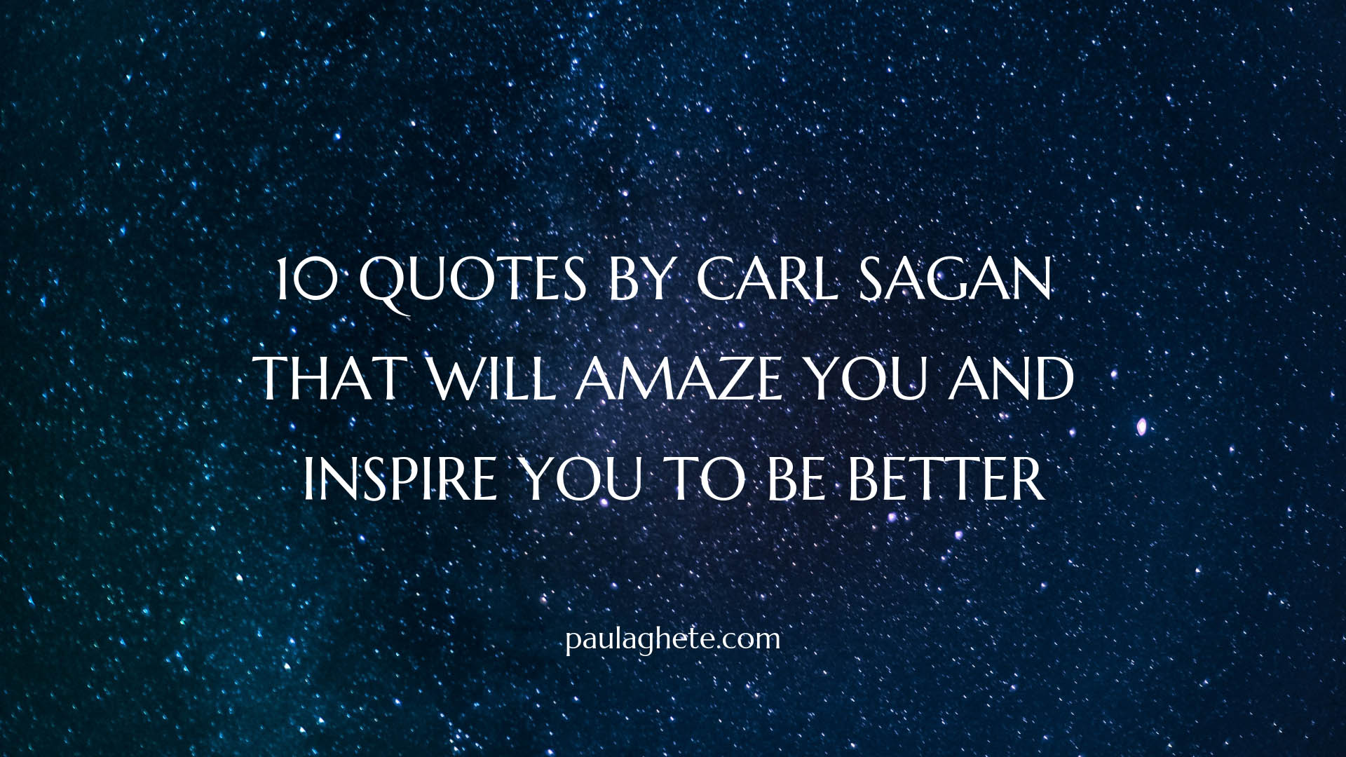 10 Quotes By Carl Sagan That Will Amaze You And Inspire You