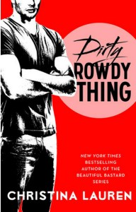 Photo of the book cover for Dirty Rowdy Thing, an erotic romance novel by Christina Lauren