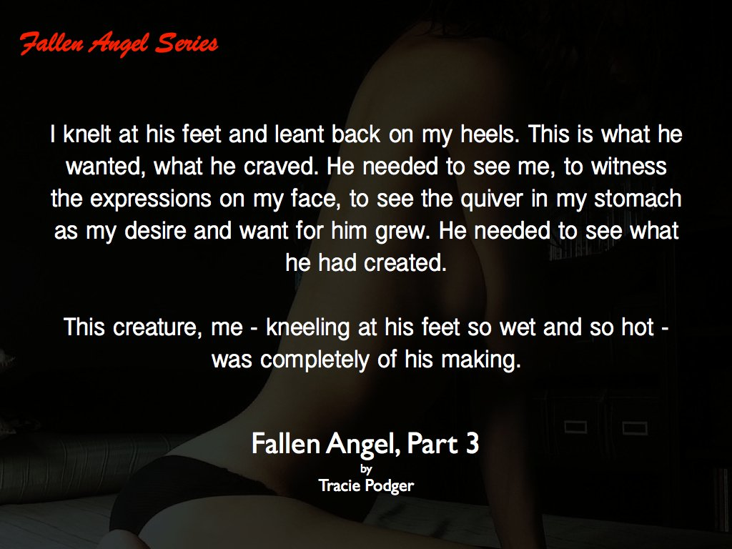 Photo of a woman kneeling, with a quote from Fallen Angel, Part 3, an erotic romance-suspense novel by author Tracie Podger